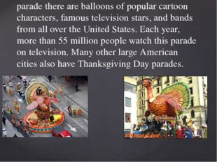 Every Thanksgiving Macy's department store organizes a parade in New York Cit