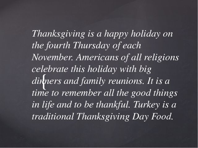 Thanksgiving is a happy holiday on the fourth Thursday of each November. Amer...