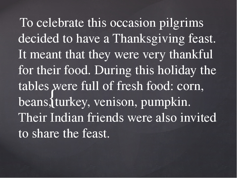 To celebrate this occasion pilgrims decided to have a Thanksgiving feast. It...