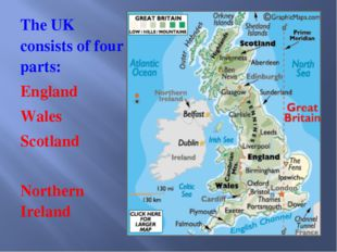 The UK consists of four parts: England Wales Scotland Northern Ireland