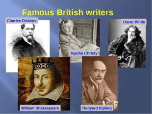 Famous British writers Charles Dickens Agatha Christy Oscar Wilde William Sha