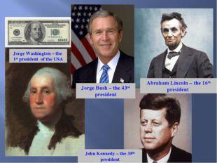 Jorge Washington – the 1st president of the USA Jorge Bush – the 43rd preside