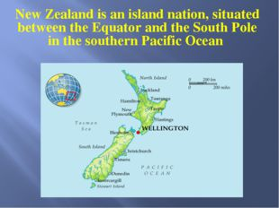 New Zealand is an island nation, situated between the Equator and the South P