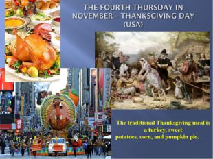 The traditional Thanksgiving meal is a turkey, sweet potatoes, corn, and pump