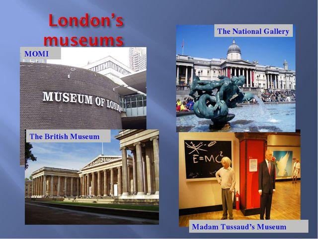 The National Gallery Madam Tussaud's Museum MOMI The British Museum