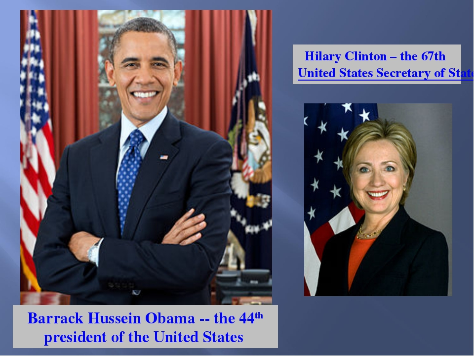 Barrack Hussein Obama -- the 44th president of the United States Hilary Clint...