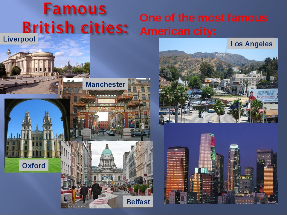Liverpool Manchester Oxford Belfast One of the most famous American city: Los...