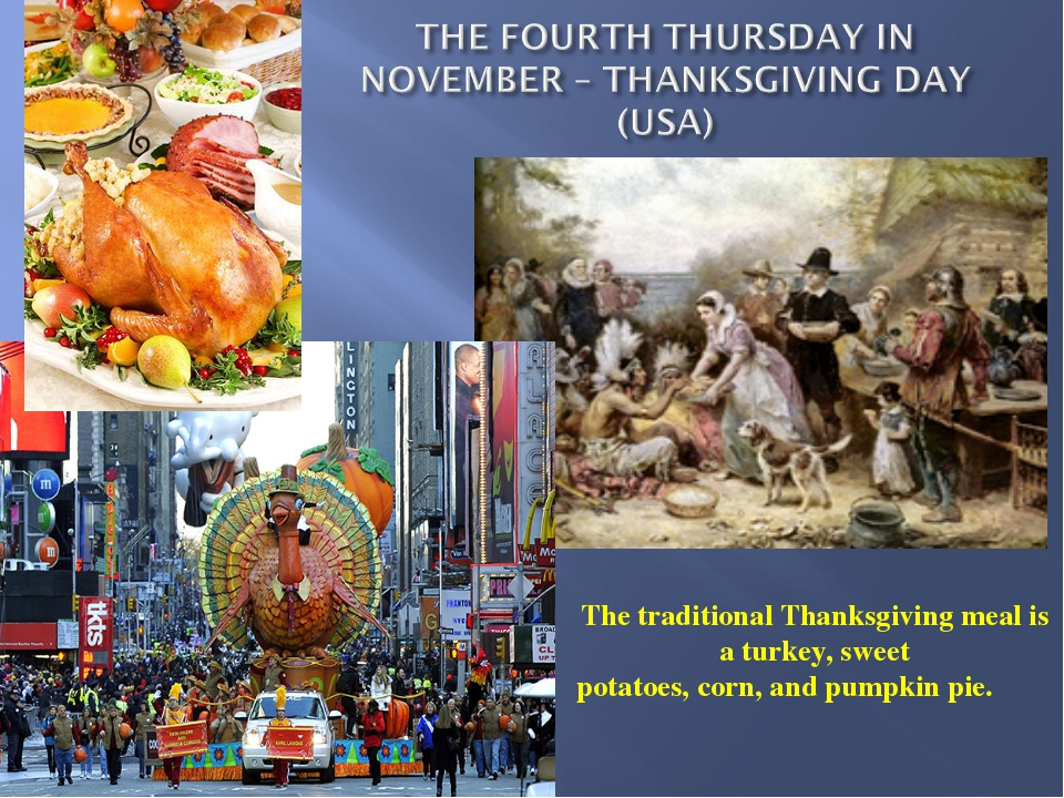 The traditional Thanksgiving meal is a turkey, sweet potatoes, corn, and pump...
