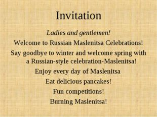 Invitation Ladies and gentlemen! Welcome to Russian Maslenitsa Celebrations!