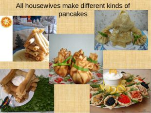 All housewives make different kinds of pancakes