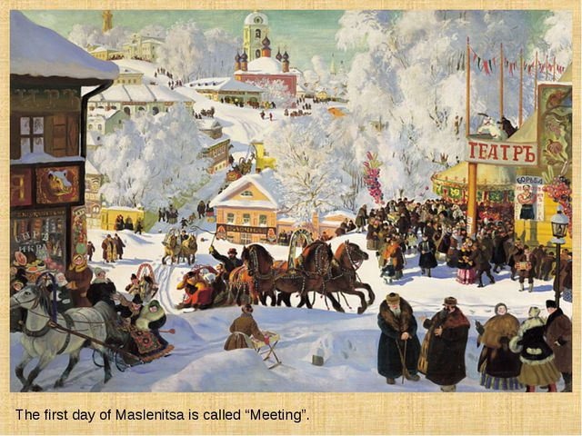 "The first day of Maslenitsa is called ""Meeting""."