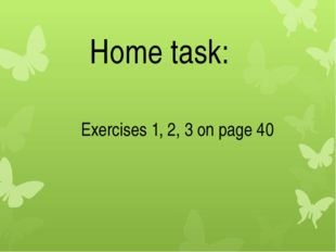 Home task: Exercises 1, 2, 3 on page 40