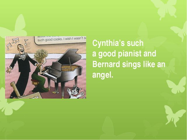 Cynthia's such a good pianist and Bernard sings like an angel.