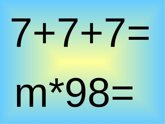 7+7+7= m*98=