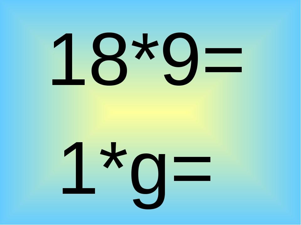 18*9= 1*g=