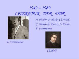 1949 – 1989 LITERATUR DER DDR H. Müller, P. Hacks, Ch. Wolf, G. Kinert, G. Ku