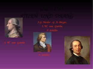 1767 - 1785 STURM UND DRANG J.G. Herder , G. A. Bürger, J. W. von Goethe, F.