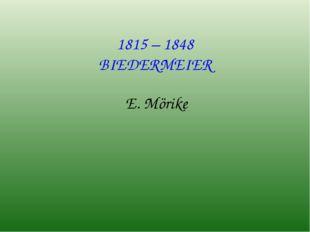 1815 – 1848 BIEDERMEIER E. Mörike