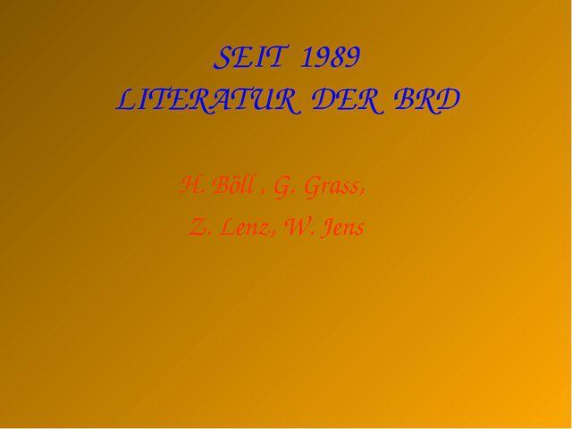 SEIT 1989 LITERATUR DER BRD H. Böll , G. Grass, Z. Lenz, W. Jens