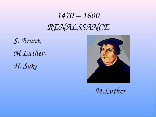 1470 – 1600 RENALSSANCE S. Brant, M.Luther, H. Saks M.Luther