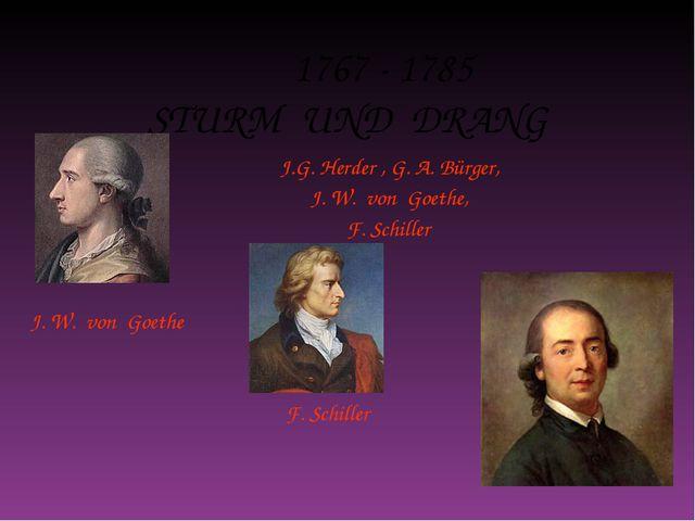 1767 - 1785 STURM UND DRANG J.G. Herder , G. A. Bürger, J. W. von Goethe, F....