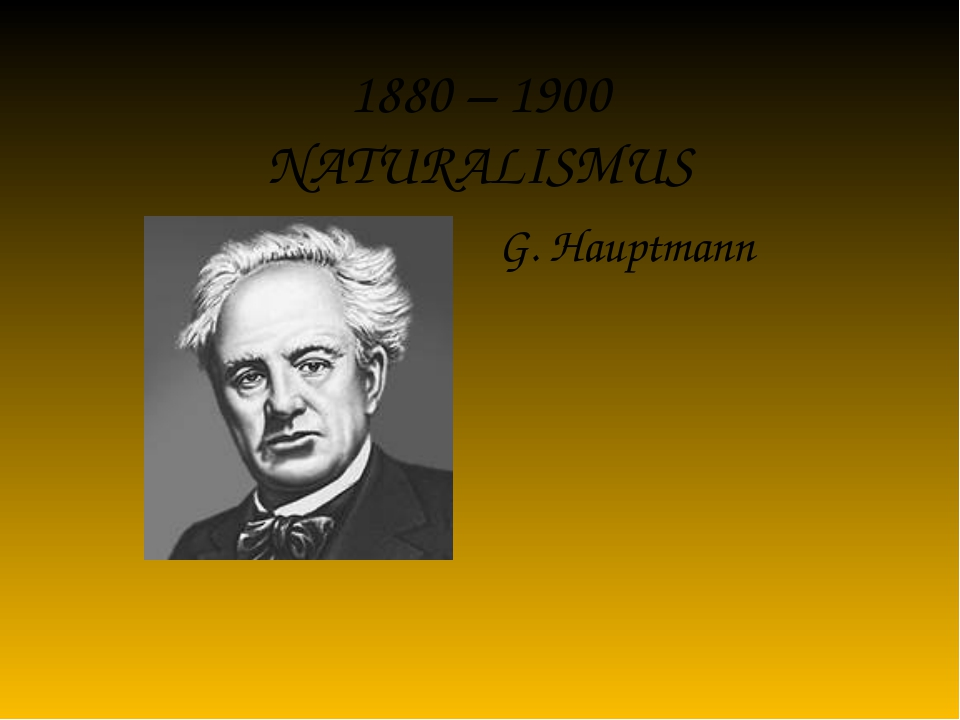 1880 – 1900 NATURALISMUS G. Hauptmann