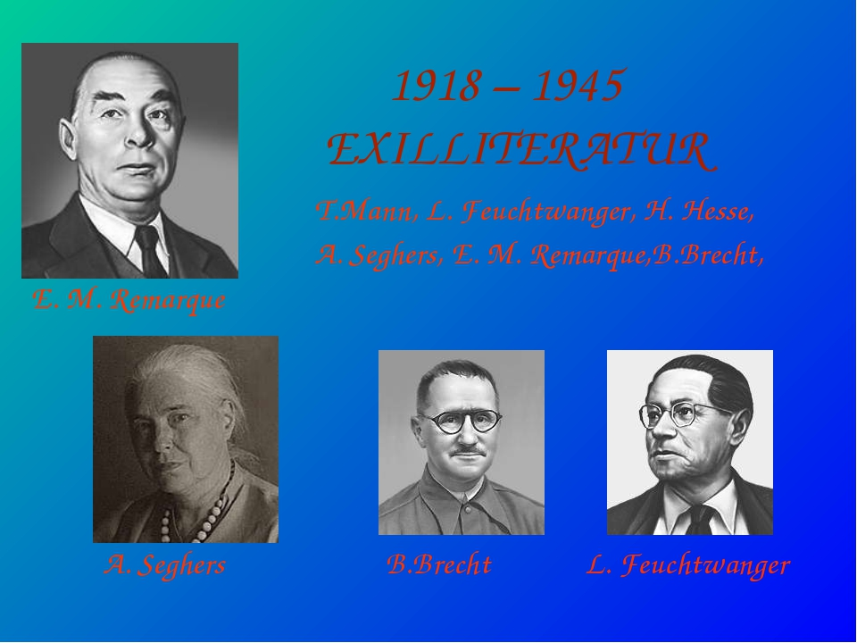 1918 – 1945 EXILLITERATUR T.Mann, L. Feuchtwanger, H. Hesse, A. Seghers, E....