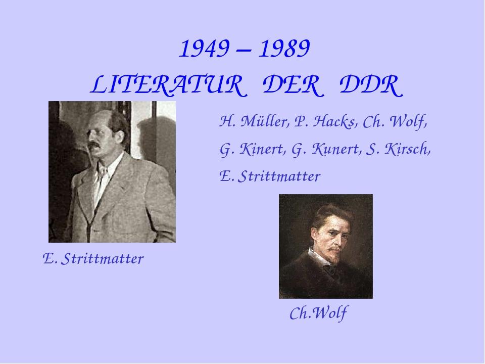 1949 – 1989 LITERATUR DER DDR H. Müller, P. Hacks, Ch. Wolf, G. Kinert, G. Ku...