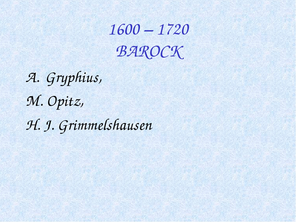 1600 – 1720 BAROCK Gryphius, M. Opitz, H. J. Grimmelshausen
