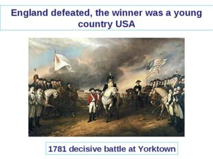 England defeated, the winner was a young country USA 1781 decisive battle at