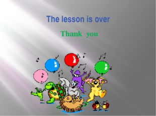 The lesson is over Thank you