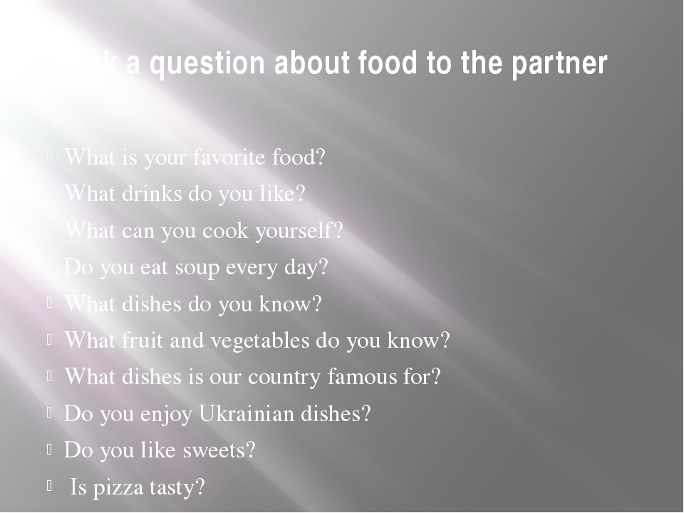What is your favorite food? What drinks do you like? What can you cook yourse...