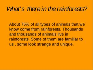 What's there in the rainforests? About 75% of all types of animals that we kn