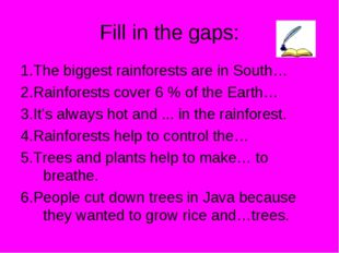 Fill in the gaps: 1.The biggest rainforests are in South… 2.Rainforests cover