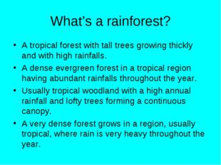 What's a rainforest? A tropical forest with tall trees growing thickly and wi