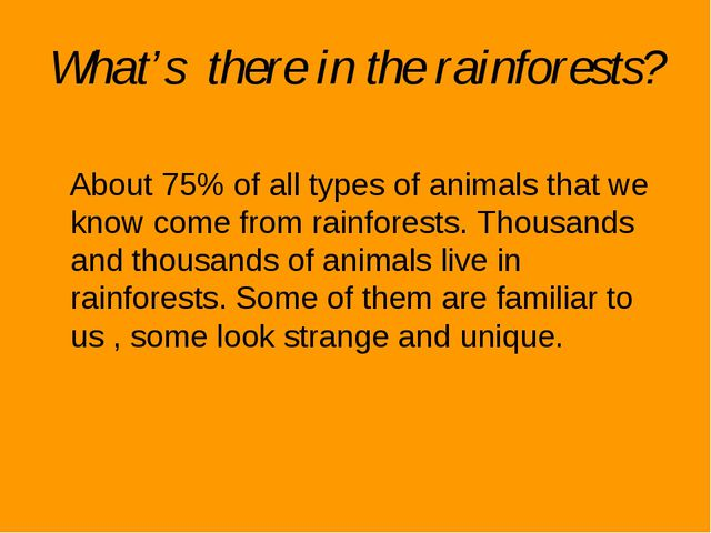 What's there in the rainforests? About 75% of all types of animals that we kn...