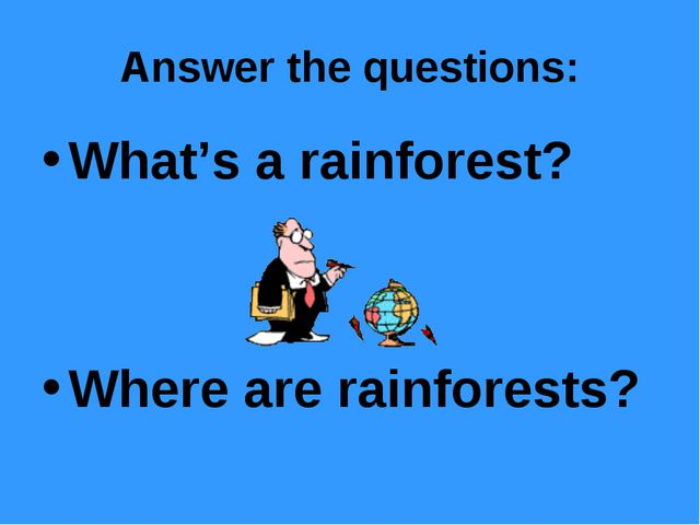 Answer the questions: What's a rainforest? Where are rainforests?