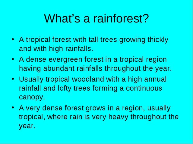 What's a rainforest? A tropical forest with tall trees growing thickly and wi...