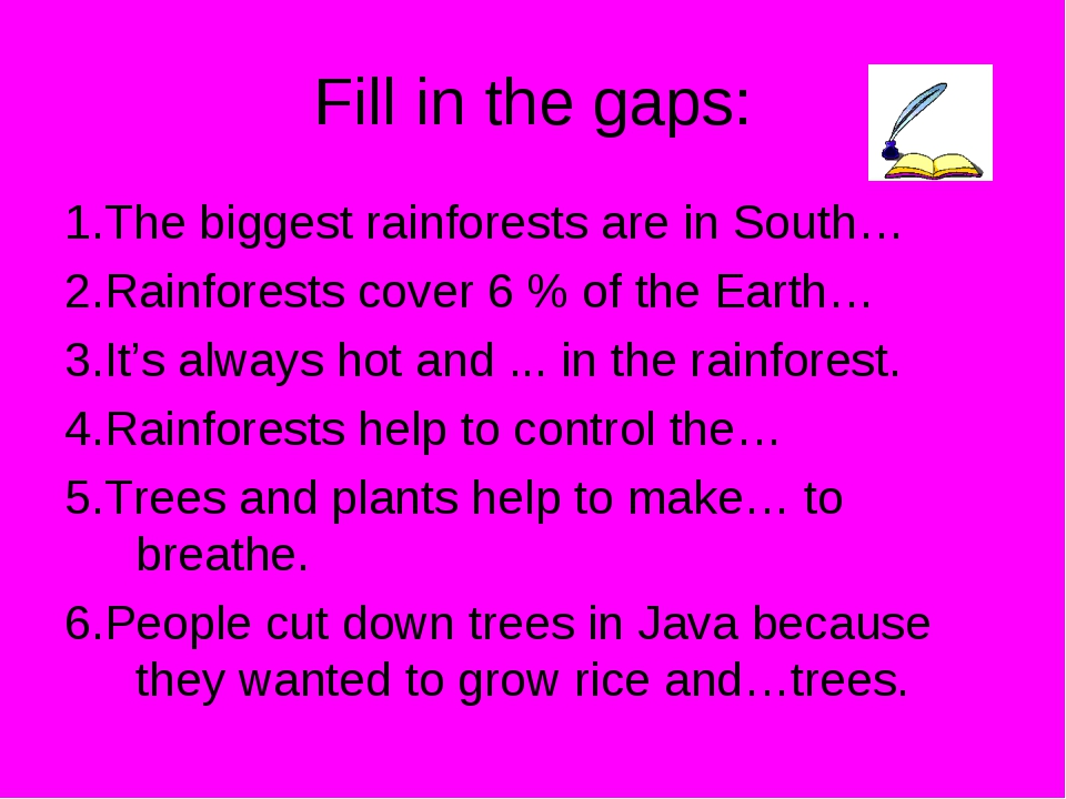 Fill in the gaps: 1.The biggest rainforests are in South… 2.Rainforests cover...