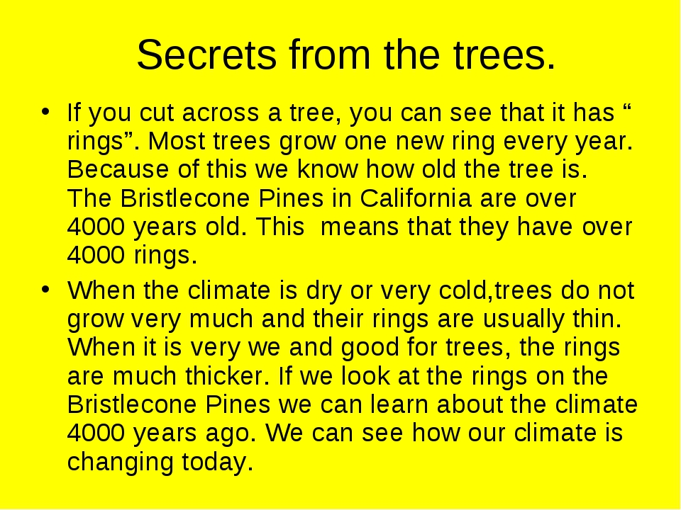 "Secrets from the trees. If you cut across a tree, you can see that it has ""..."