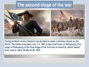 Тhe second stage of the war Having brilliant victory General Lee decided to m