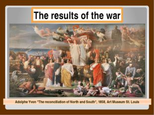 "The results of the war Adolphe Yvon ""The reconciliation of North and South"","