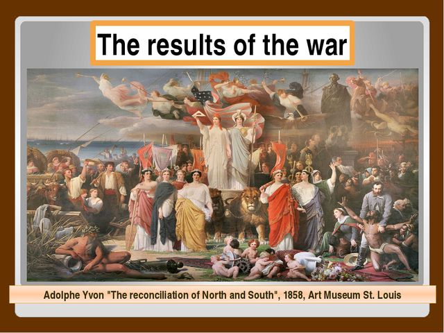 "The results of the war Adolphe Yvon ""The reconciliation of North and South"",..."