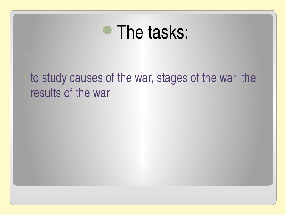 The tasks: to study causes of the war, stages of the war, the results of the...