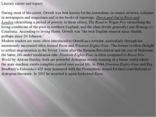 Literary career and legacy: During most of his career, Orwell was best known