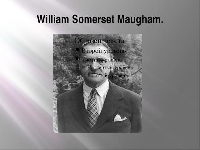 William Somerset Maugham.