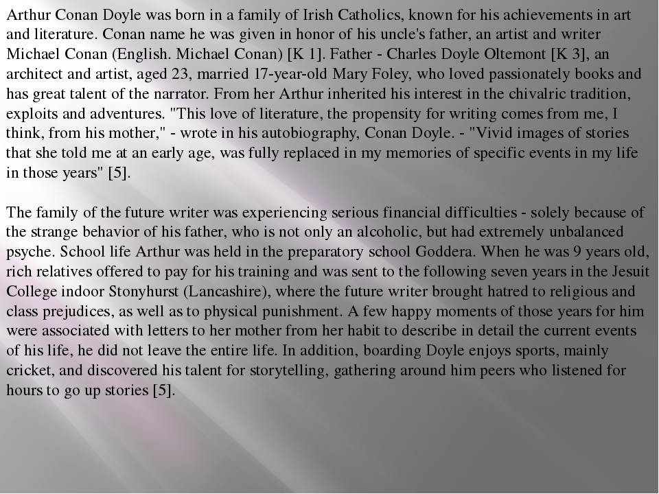 Arthur Conan Doyle was born in a family of Irish Catholics, known for his ach...