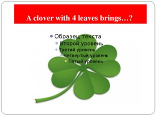A clover with 4 leaves brings…?