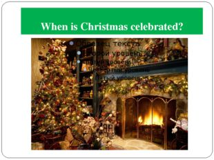 When is Christmas celebrated?