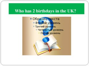 Who has 2 birthdays in the UK?